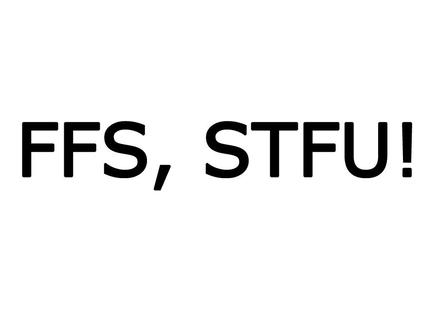 FFS STFU